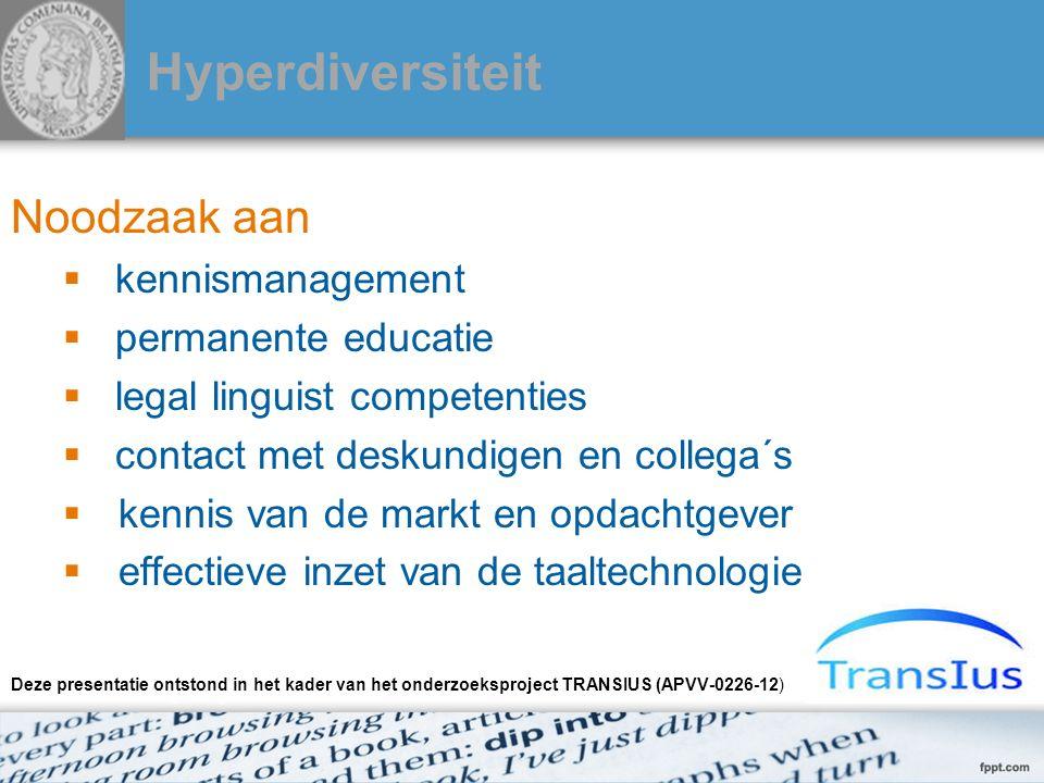 Hyperdiversiteit Noodzaak aan  kennismanagement  permanente educatie  legal linguist competenties  contact met deskundigen en collega´s  kennis v