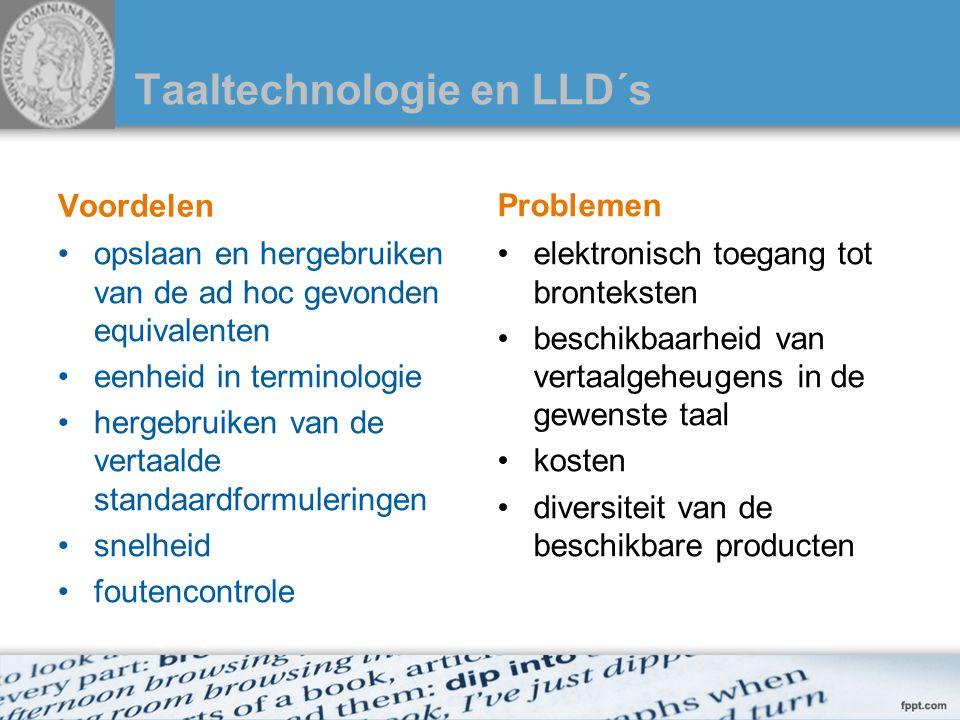 Taaltechnologie en LLD´s Voordelen opslaan en hergebruiken van de ad hoc gevonden equivalenten eenheid in terminologie hergebruiken van de vertaalde s