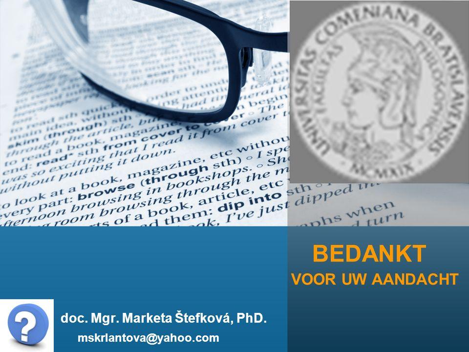 BEDANKT VOOR UW AANDACHT doc. Mgr. Marketa Štefková, PhD. mskrlantova@yahoo.com