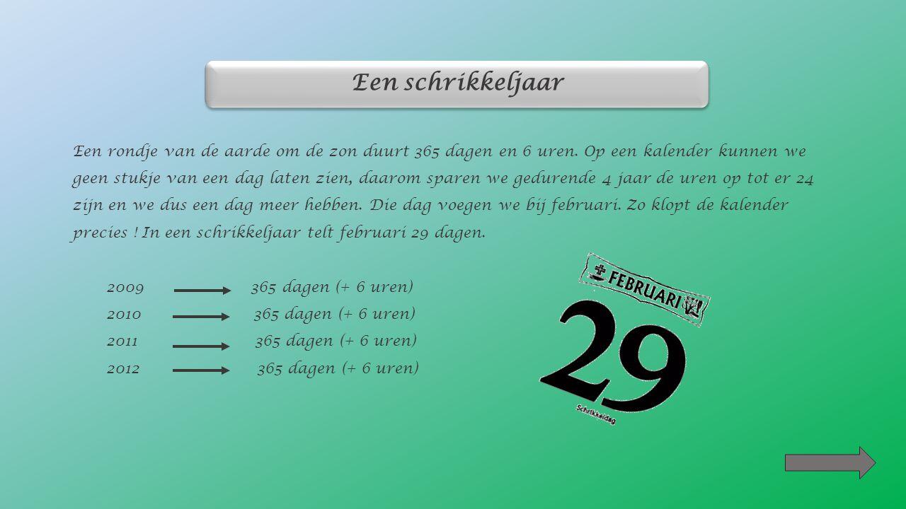 Een schrikkeljaar duurt : o 364 dagen o 365 dagen o 366 dagen