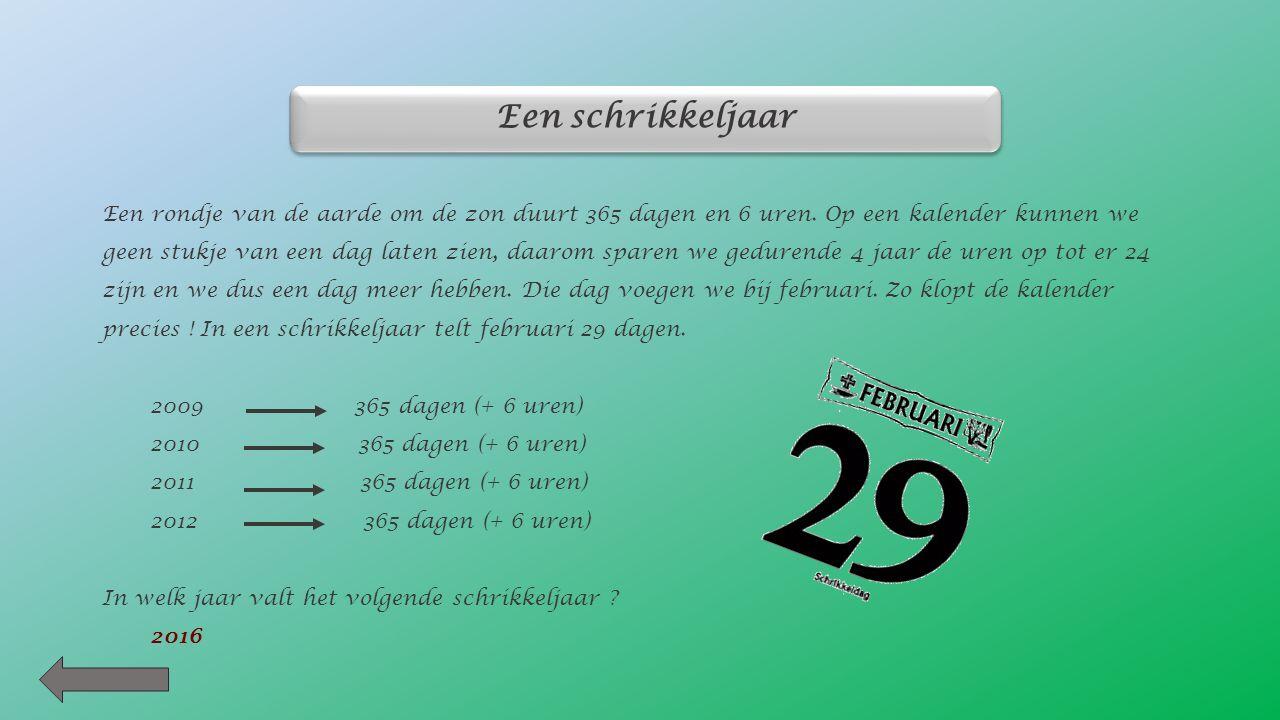 Een omwenteling rond de zon duurt : o 1 dag o 1 maand o 1 jaar Een gewoon kalenderjaar duurt : o 364 dagen o 365 dagen Een schrikkeljaar duurt : o 364 dagen o 365 dagen o 366 dagen
