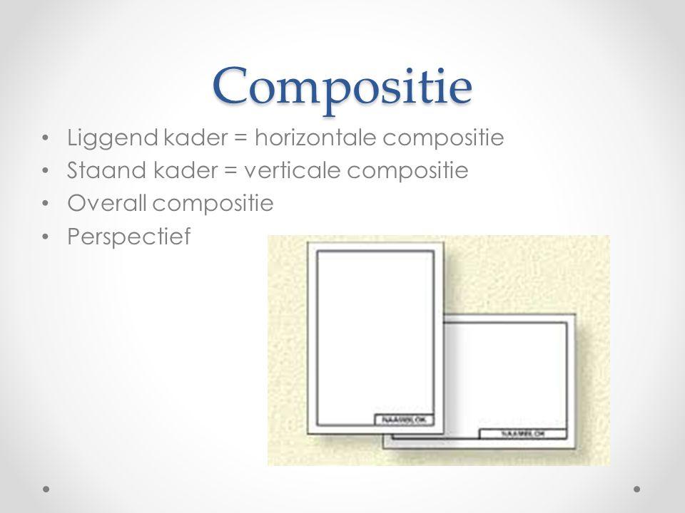 Compositie Liggend kader = horizontale compositie Staand kader = verticale compositie Overall compositie Perspectief