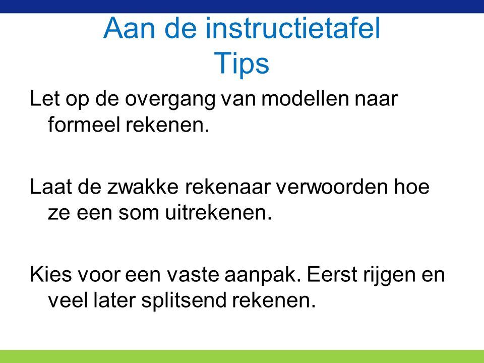 Aan de instructietafel Tips Let op de overgang van modellen naar formeel rekenen.