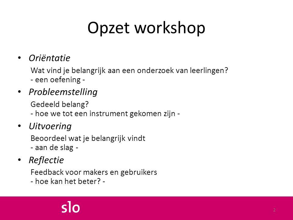 Opzet workshop Oriëntatie Wat vind je belangrijk aan een onderzoek van leerlingen.