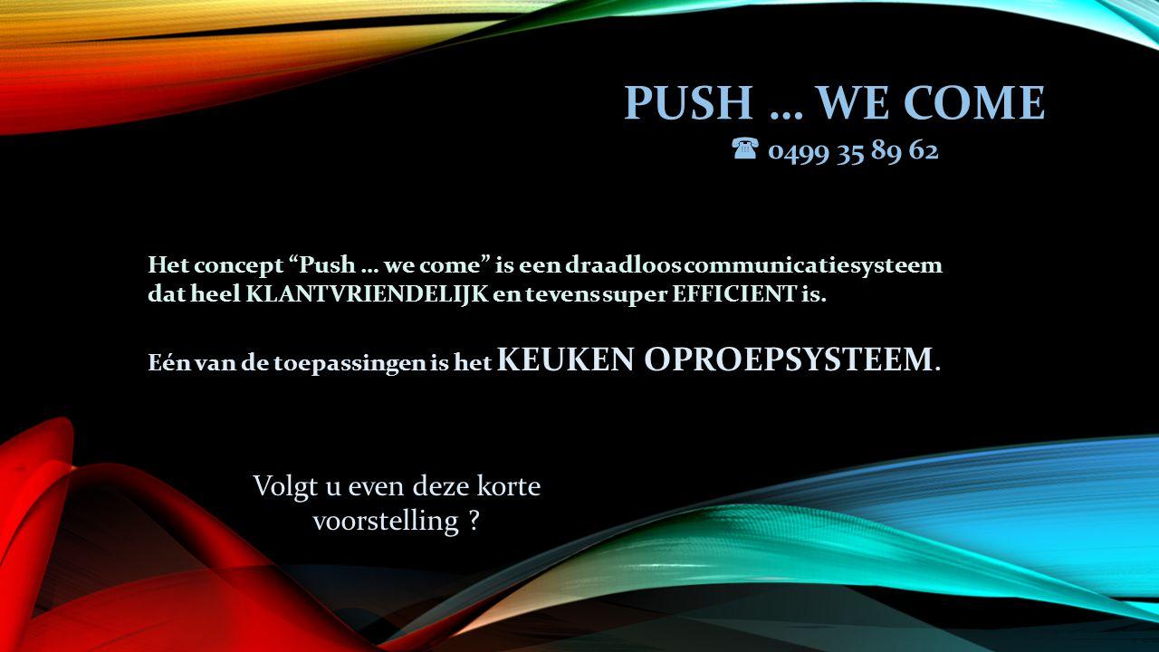 PUSH … WE COME  0499 35 89 62 Het concept Push … we come is een draadloos communicatiesysteem dat heel KLANTVRIENDELIJK en tevens super EFFICIENT is.