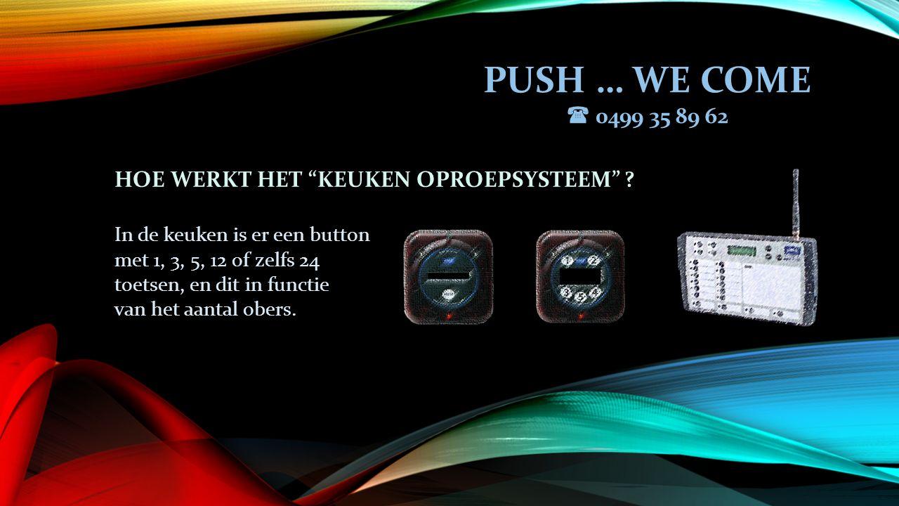 PUSH … WE COME  0499 35 89 62 HOE WERKT HET KEUKEN OPROEPSYSTEEM .
