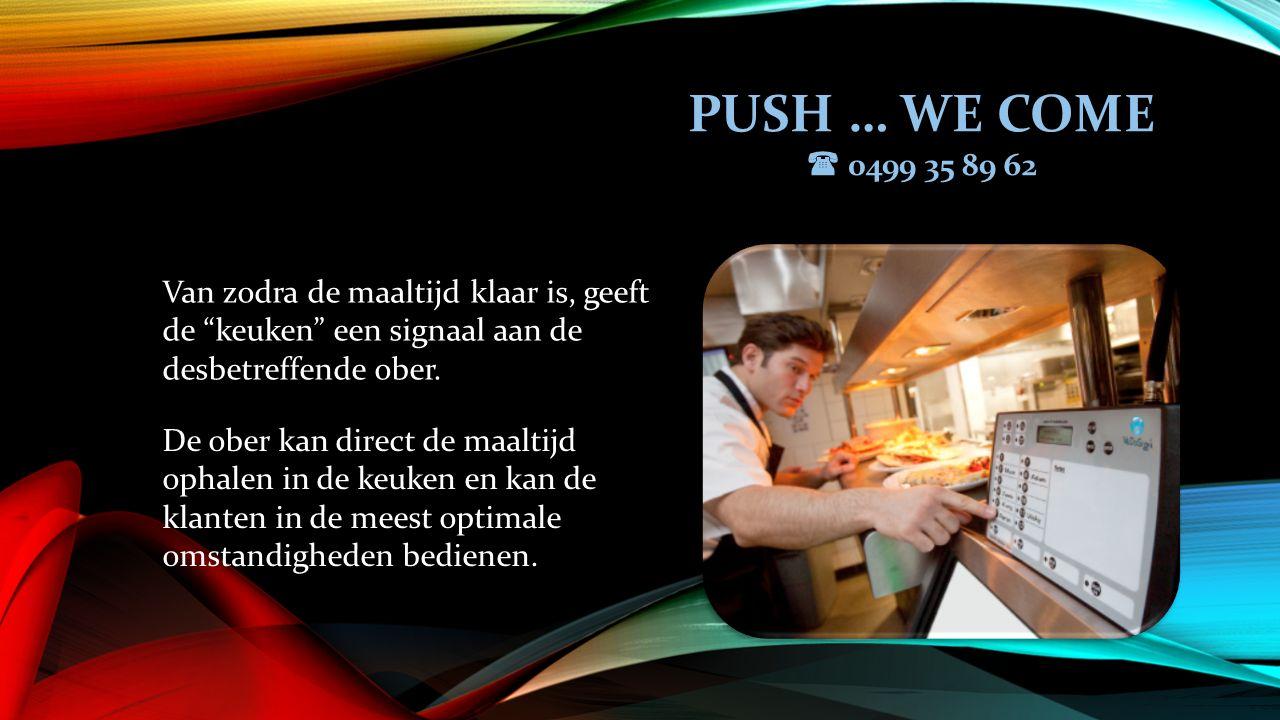 PUSH … WE COME  0499 35 89 62 De ober kan direct de maaltijd ophalen in de keuken en kan de klanten in de meest optimale omstandigheden bedienen.