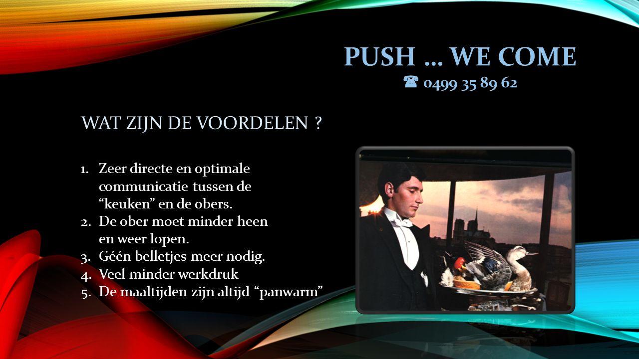 PUSH … WE COME  0499 35 89 62 WAT ZIJN DE VOORDELEN .
