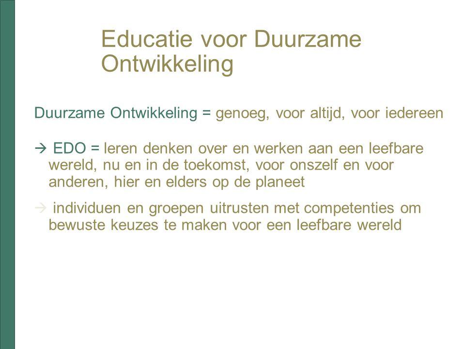 Educatie voor Duurzame Ontwikkeling Duurzame Ontwikkeling = genoeg, voor altijd, voor iedereen  EDO = leren denken over en werken aan een leefbare we