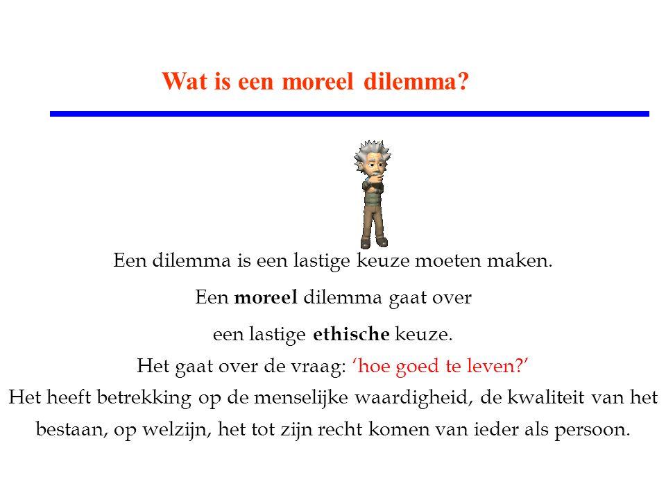 Een dilemma is een lastige keuze moeten maken. Een moreel dilemma gaat over een lastige ethische keuze. Het gaat over de vraag: 'hoe goed te leven?' H