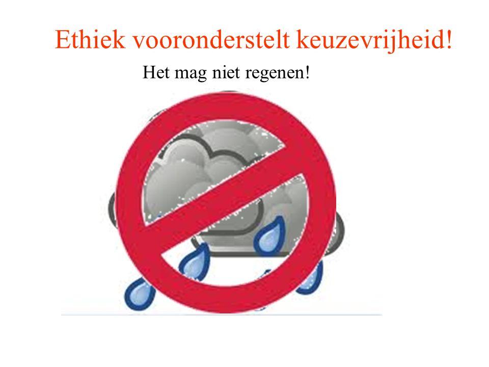 Het mag niet regenen! Ethiek vooronderstelt keuzevrijheid!
