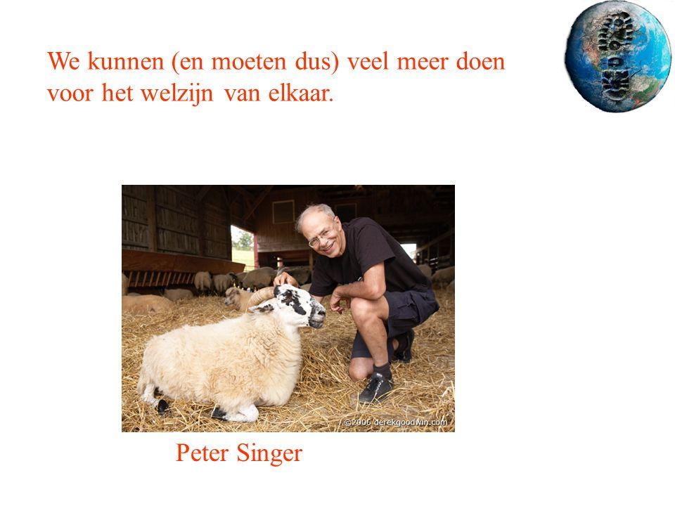 Peter Singer We kunnen (en moeten dus) veel meer doen voor het welzijn van elkaar.