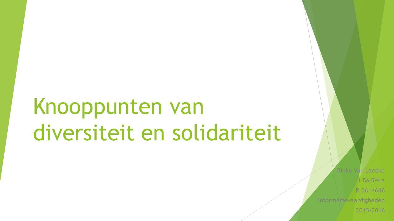 Knooppunten van diversiteit en solidariteit Bieke Van Laecke 1 Ba SW a R 0614646 Informatievaardigheden 2015-2016