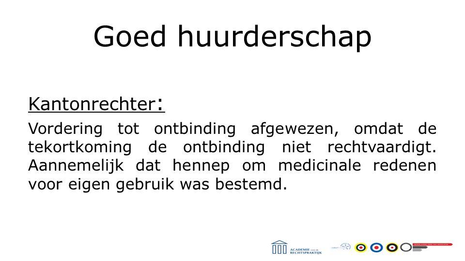 Goed huurderschap Kantonrechter : Vordering tot ontbinding afgewezen, omdat de tekortkoming de ontbinding niet rechtvaardigt.