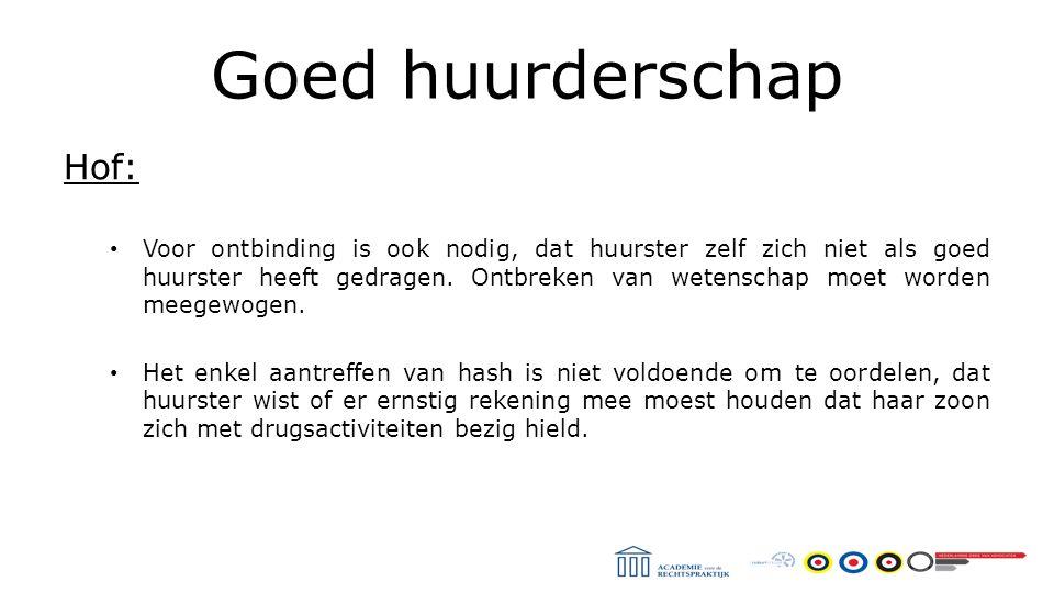 Goed huurderschap Hof: Voor ontbinding is ook nodig, dat huurster zelf zich niet als goed huurster heeft gedragen.