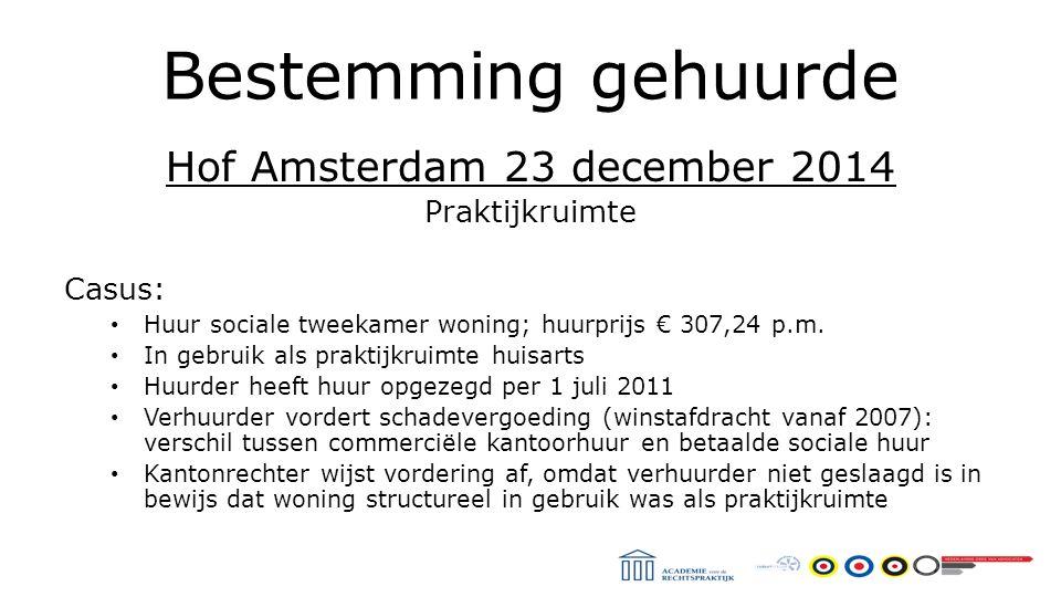 Bestemming gehuurde Hof Amsterdam 23 december 2014 Praktijkruimte Casus: Huur sociale tweekamer woning; huurprijs € 307,24 p.m.