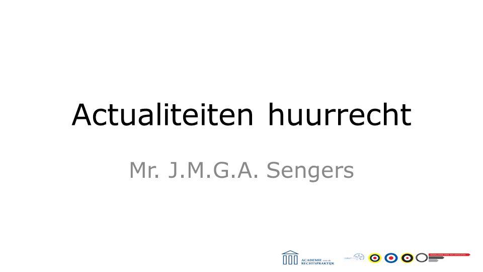 Actualiteiten huurrecht Mr. J.M.G.A. Sengers