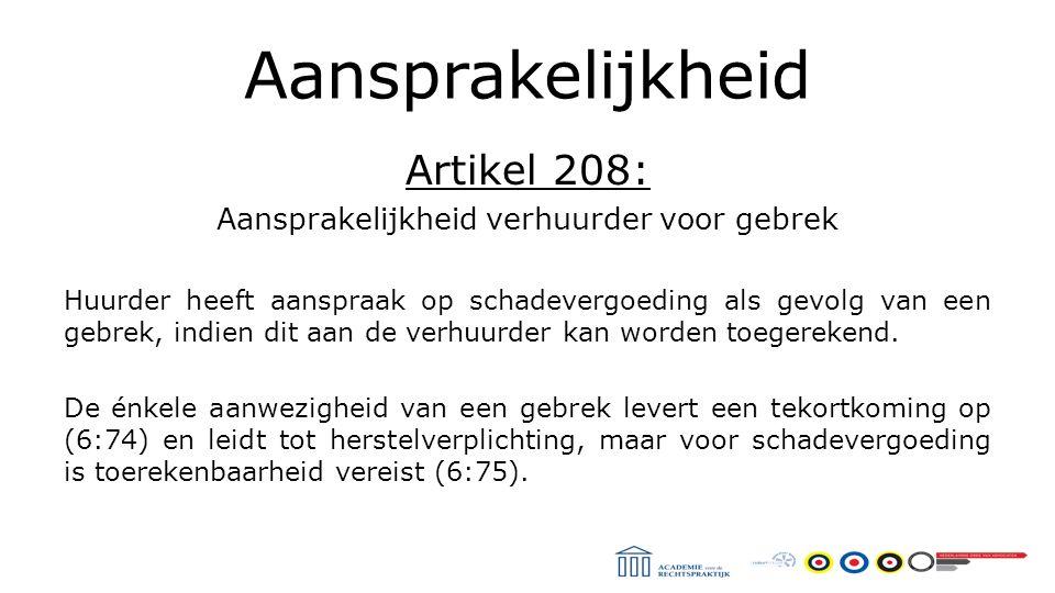 Aansprakelijkheid Artikel 208: Aansprakelijkheid verhuurder voor gebrek Huurder heeft aanspraak op schadevergoeding als gevolg van een gebrek, indien dit aan de verhuurder kan worden toegerekend.