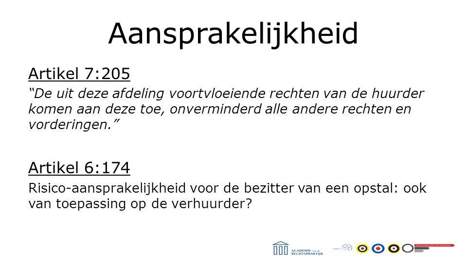 Aansprakelijkheid Artikel 7:205 De uit deze afdeling voortvloeiende rechten van de huurder komen aan deze toe, onverminderd alle andere rechten en vorderingen. Artikel 6:174 Risico-aansprakelijkheid voor de bezitter van een opstal: ook van toepassing op de verhuurder