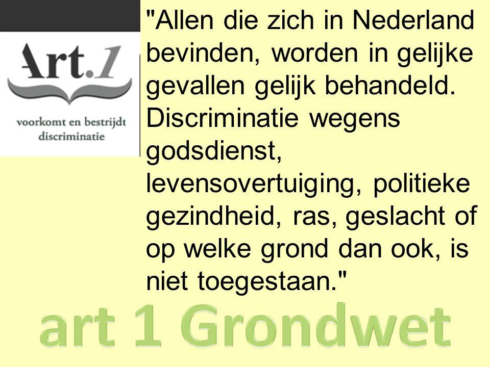 Allen die zich in Nederland bevinden, worden in gelijke gevallen gelijk behandeld.