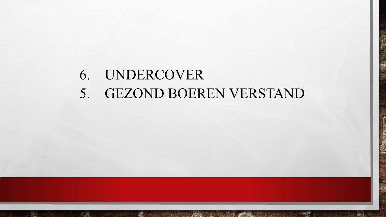 6. UNDERCOVER 5. GEZOND BOEREN VERSTAND