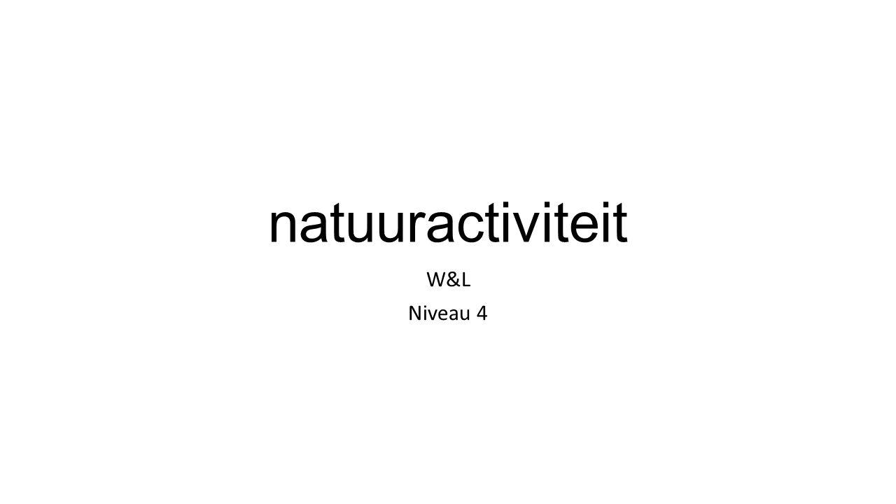 natuuractiviteit W&L Niveau 4