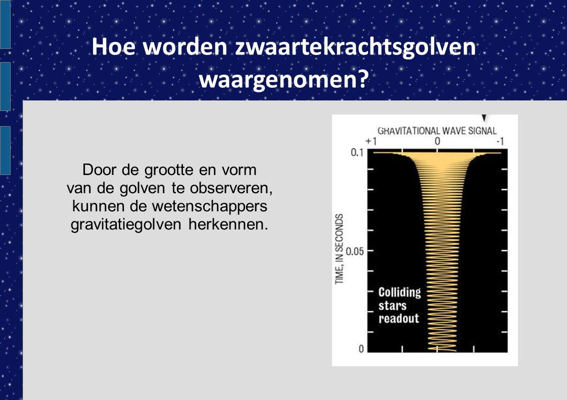 Hoe worden zwaartekrachtsgolven waargenomen? Door de grootte en vorm van de golven te observeren, kunnen de wetenschappers gravitatiegolven herkennen.