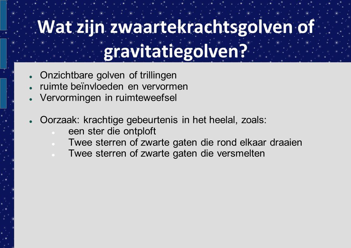 Wat zijn zwaartekrachtsgolven of gravitatiegolven? Onzichtbare golven of trillingen ruimte beïnvloeden en vervormen Vervormingen in ruimteweefsel Oorz