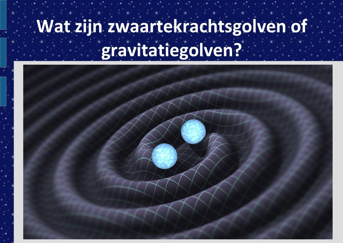 Wat zijn zwaartekrachtsgolven of gravitatiegolven?