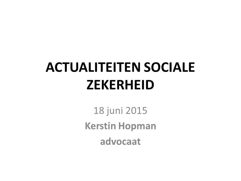 ACTUALITEITEN SOCIALE ZEKERHEID 18 juni 2015 Kerstin Hopman advocaat