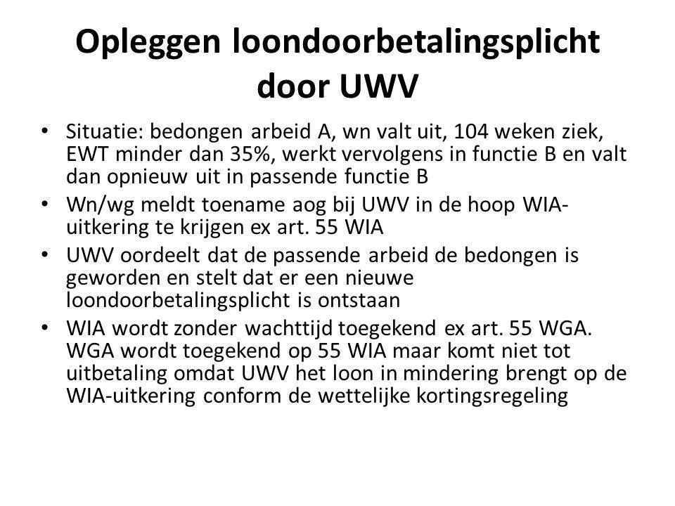 Opleggen loondoorbetalingsplicht door UWV Situatie: bedongen arbeid A, wn valt uit, 104 weken ziek, EWT minder dan 35%, werkt vervolgens in functie B