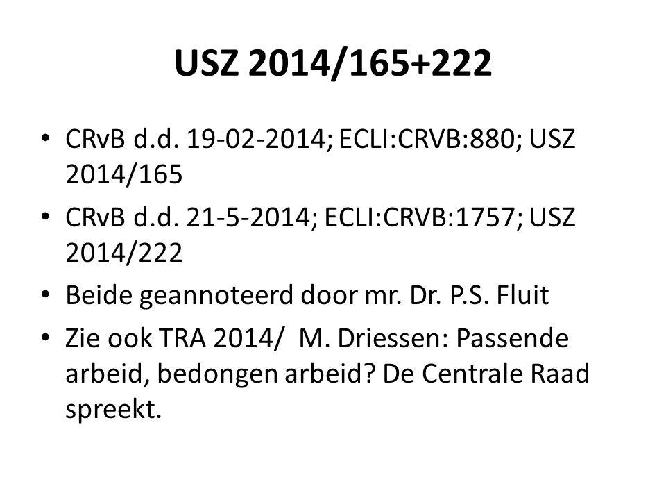 USZ 2014/165+222 CRvB d.d. 19-02-2014; ECLI:CRVB:880; USZ 2014/165 CRvB d.d. 21-5-2014; ECLI:CRVB:1757; USZ 2014/222 Beide geannoteerd door mr. Dr. P.