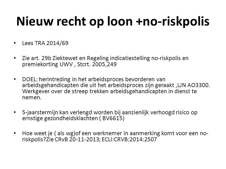 Nieuw recht op loon +no-riskpolis Lees TRA 2014/69 Zie art. 29b Ziektewet en Regeling indicatiestelling no-riskpolis en premiekorting UWV, Stcrt. 2005