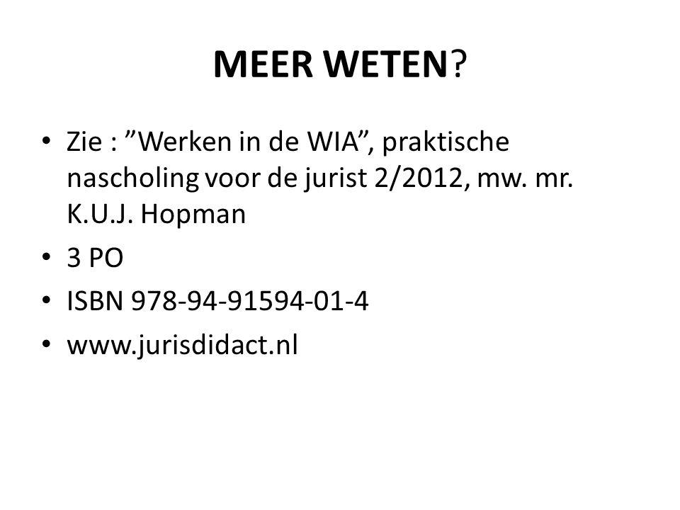 MEER WETEN. Zie : Werken in de WIA , praktische nascholing voor de jurist 2/2012, mw.