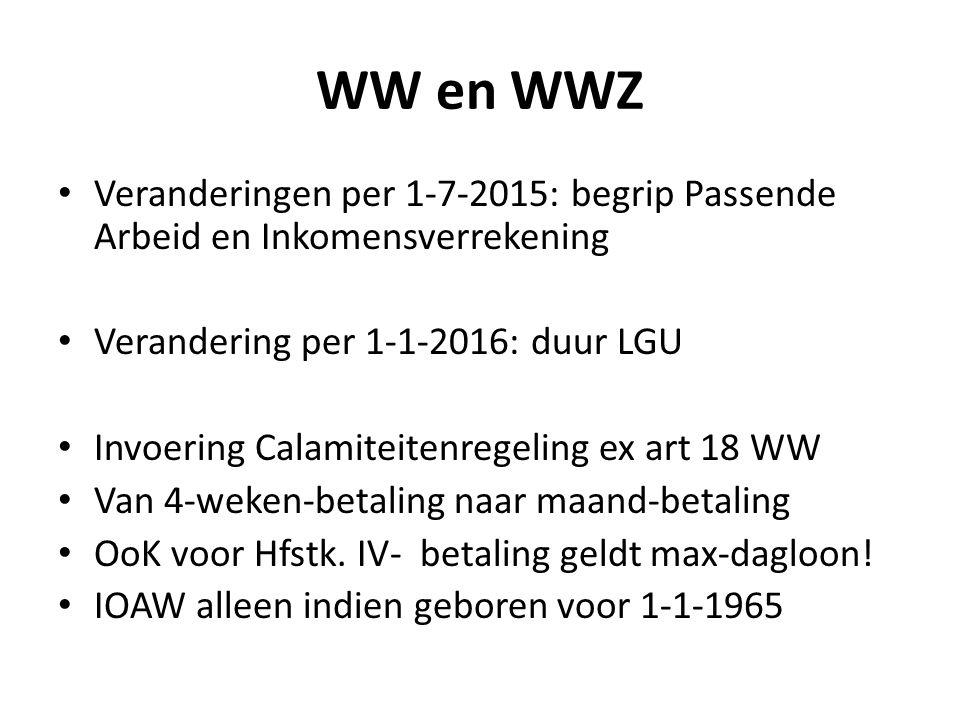 WW en WWZ Veranderingen per 1-7-2015: begrip Passende Arbeid en Inkomensverrekening Verandering per 1-1-2016: duur LGU Invoering Calamiteitenregeling