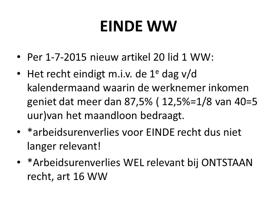 EINDE WW Per 1-7-2015 nieuw artikel 20 lid 1 WW: Het recht eindigt m.i.v.