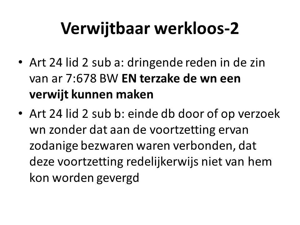 Verwijtbaar werkloos-2 Art 24 lid 2 sub a: dringende reden in de zin van ar 7:678 BW EN terzake de wn een verwijt kunnen maken Art 24 lid 2 sub b: ein