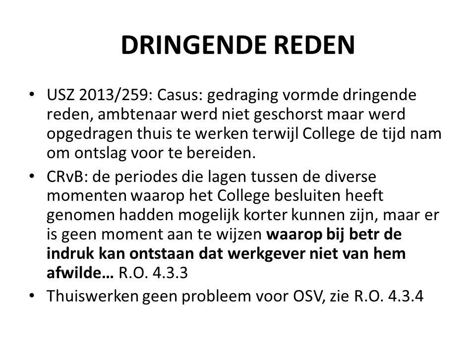 DRINGENDE REDEN USZ 2013/259: Casus: gedraging vormde dringende reden, ambtenaar werd niet geschorst maar werd opgedragen thuis te werken terwijl College de tijd nam om ontslag voor te bereiden.