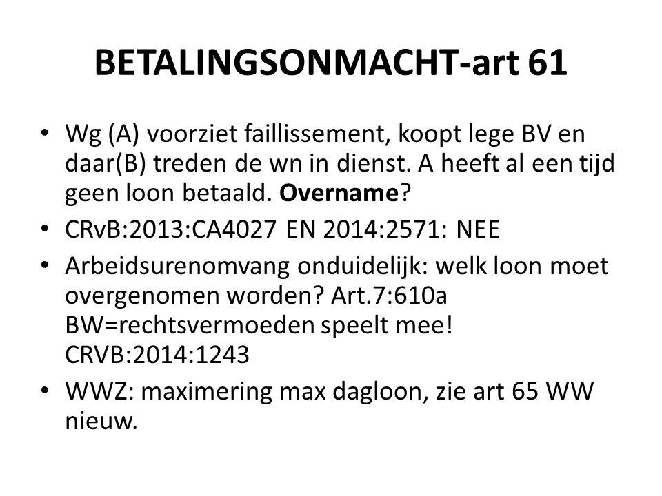 BETALINGSONMACHT-art 61 Wg (A) voorziet faillissement, koopt lege BV en daar(B) treden de wn in dienst. A heeft al een tijd geen loon betaald. Overnam
