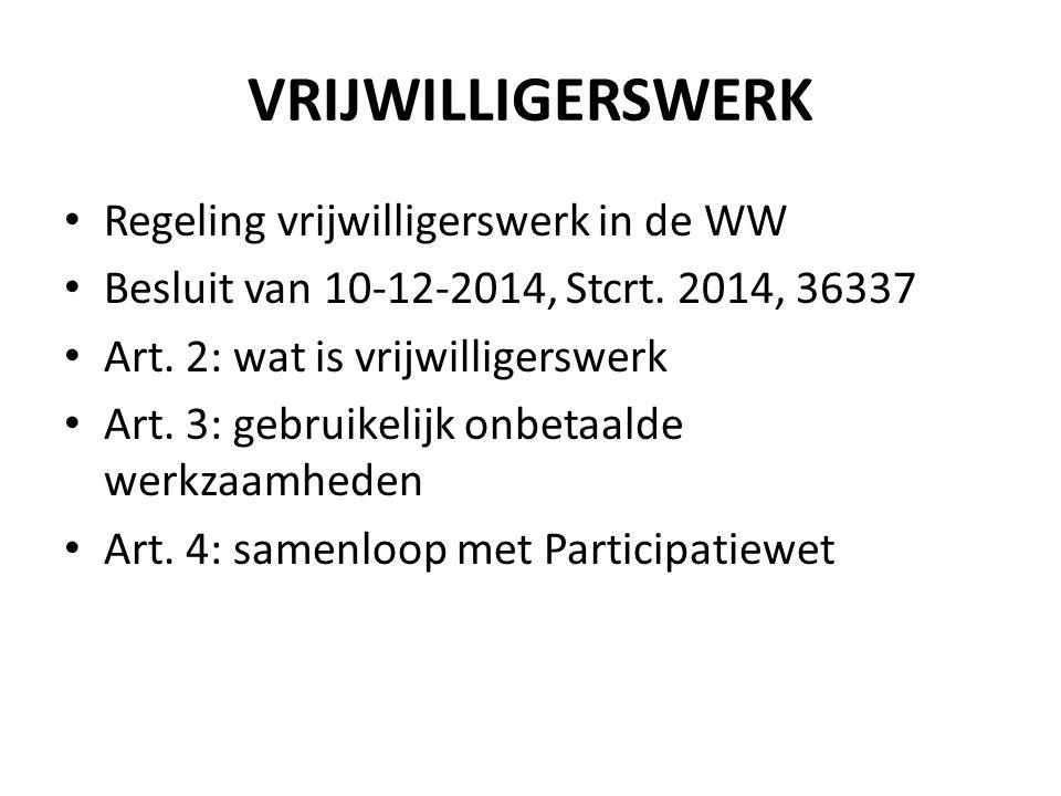 VRIJWILLIGERSWERK Regeling vrijwilligerswerk in de WW Besluit van 10-12-2014, Stcrt. 2014, 36337 Art. 2: wat is vrijwilligerswerk Art. 3: gebruikelijk