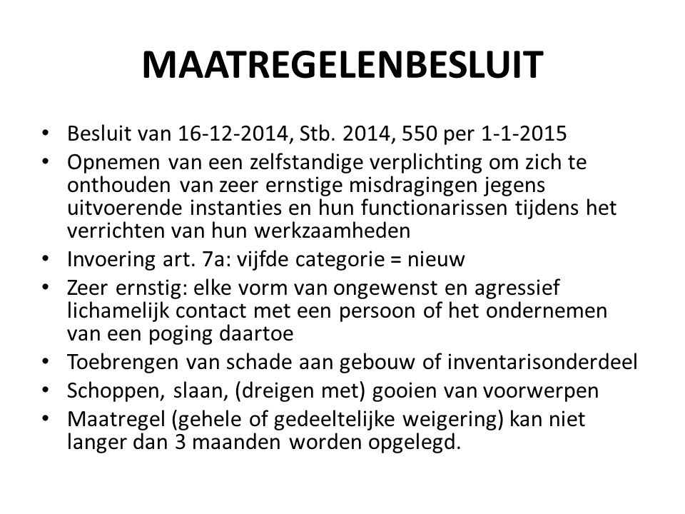MAATREGELENBESLUIT Besluit van 16-12-2014, Stb. 2014, 550 per 1-1-2015 Opnemen van een zelfstandige verplichting om zich te onthouden van zeer ernstig