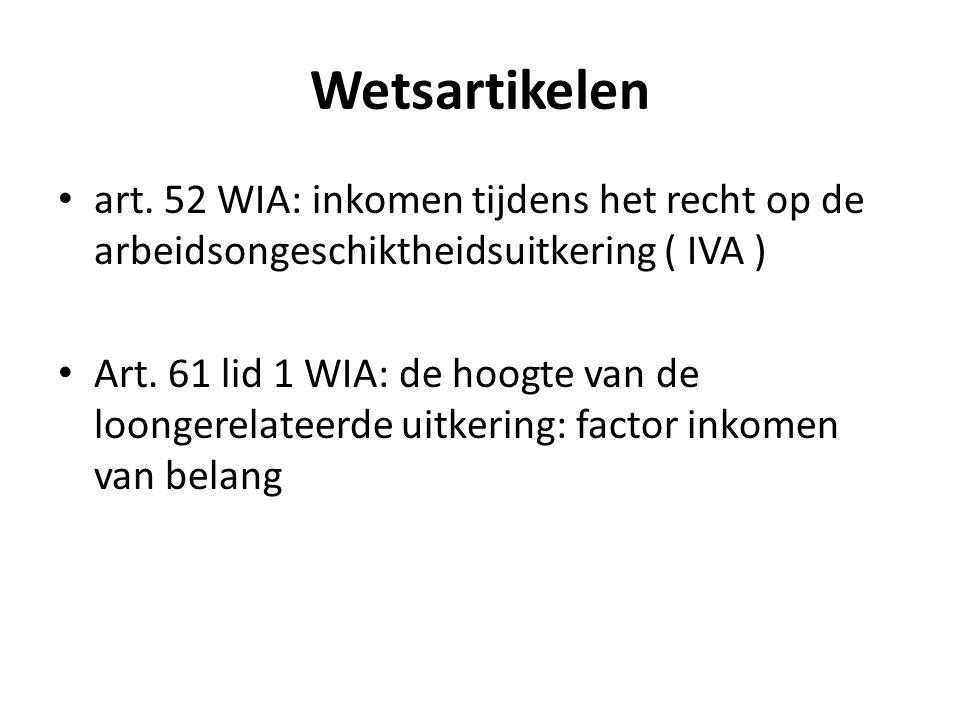 Wetsartikelen art. 52 WIA: inkomen tijdens het recht op de arbeidsongeschiktheidsuitkering ( IVA ) Art. 61 lid 1 WIA: de hoogte van de loongerelateerd