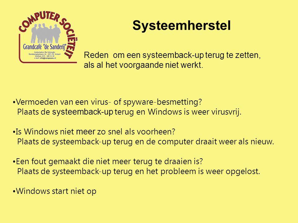 Systeemherstel Vermoeden van een virus- of spyware-besmetting? Plaats de systeemback-up terug en Windows is weer virusvrij. Is Windows niet meer zo sn
