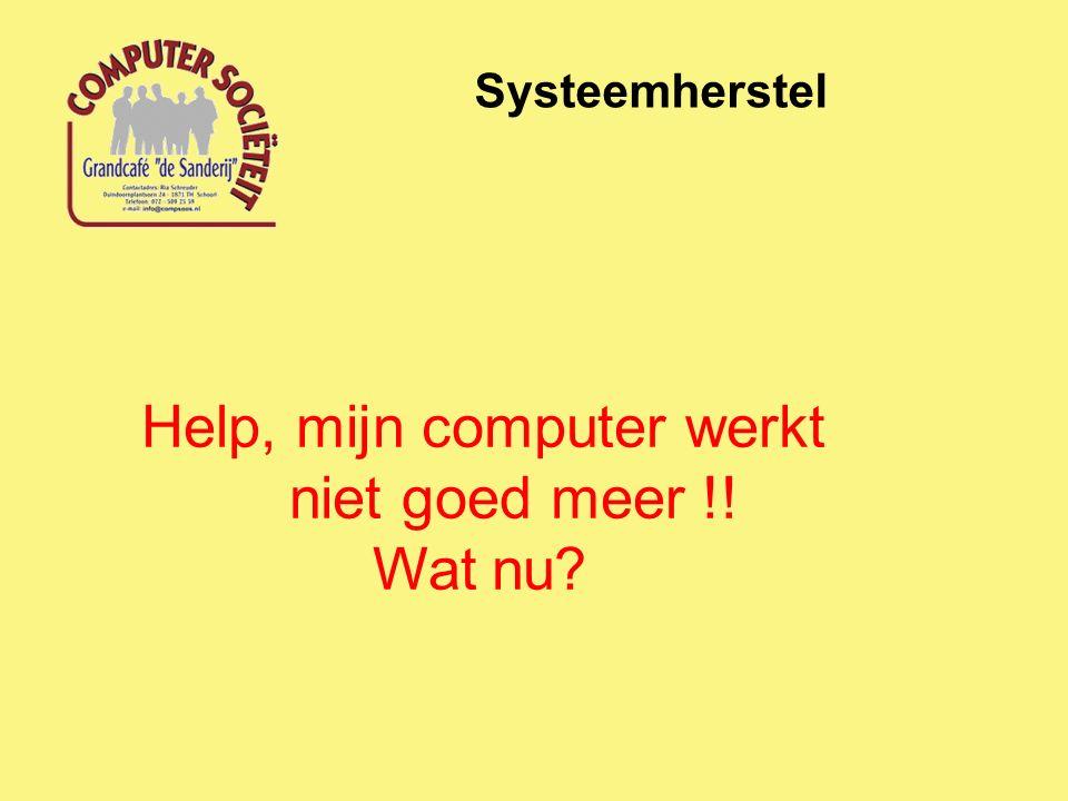 Systeemherstel Help, mijn computer werkt niet goed meer !! Wat nu?