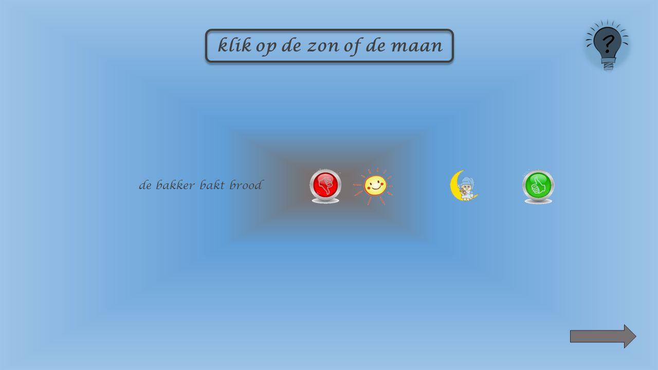klik op de zon of de maan ik ga naar school