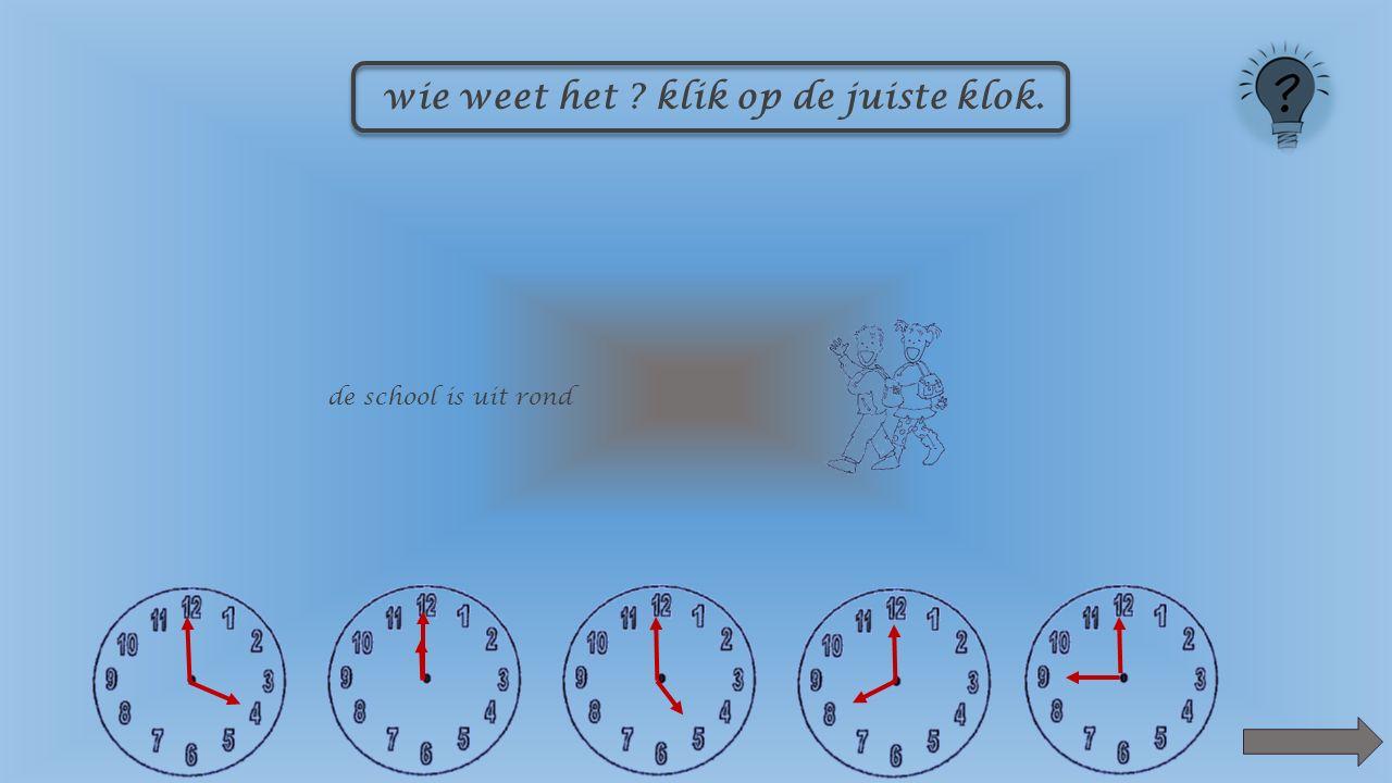 de school begint om iets voor wie weet het ? klik op de juiste klok.