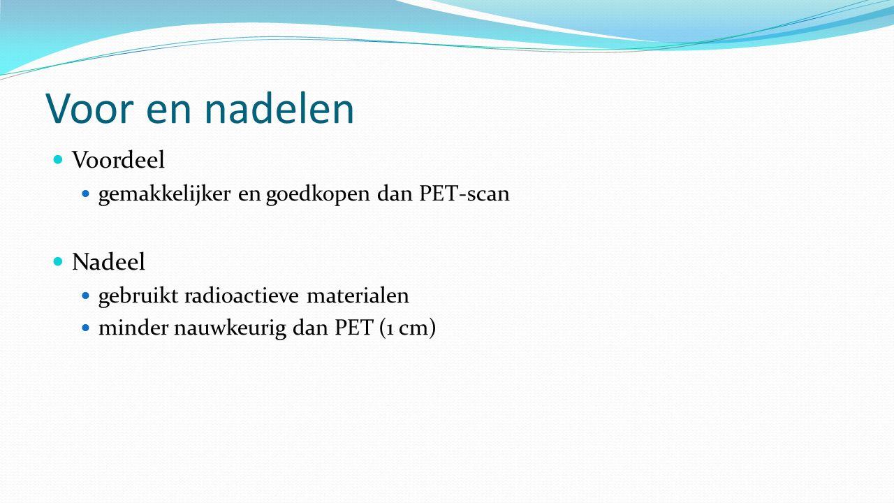 Voor en nadelen Voordeel gemakkelijker en goedkopen dan PET-scan Nadeel gebruikt radioactieve materialen minder nauwkeurig dan PET (1 cm)