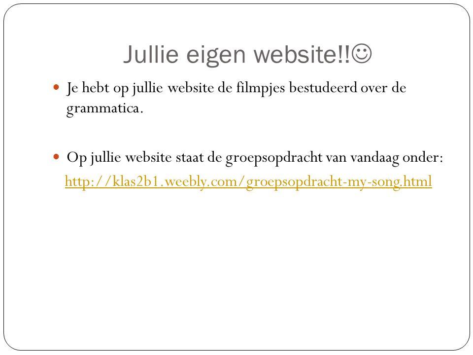 Jullie eigen website!. Je hebt op jullie website de filmpjes bestudeerd over de grammatica.