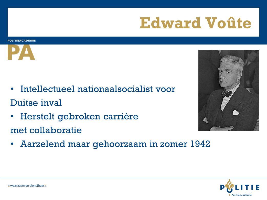 Edward Voûte Intellectueel nationaalsocialist voor Duitse inval Herstelt gebroken carrière met collaboratie Aarzelend maar gehoorzaam in zomer 1942