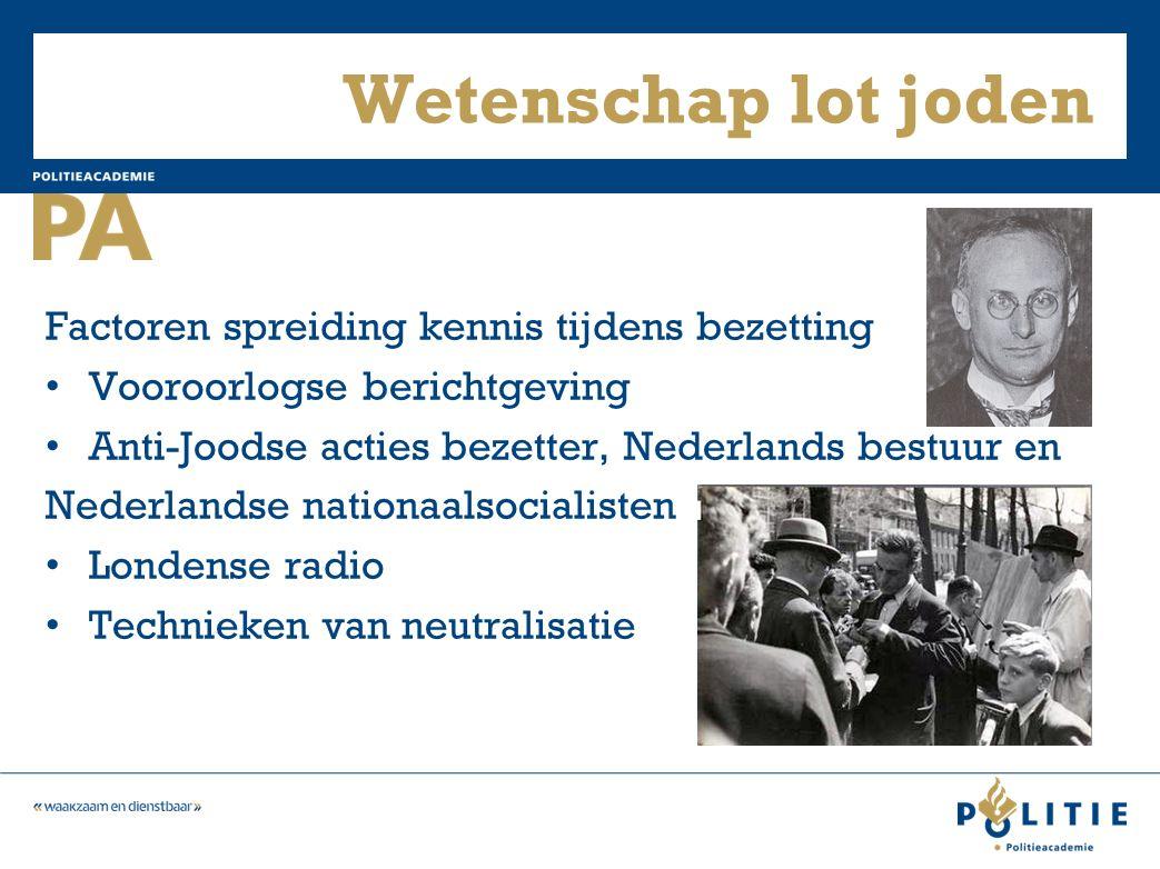 Wetenschap lot joden Factoren spreiding kennis tijdens bezetting Vooroorlogse berichtgeving Anti-Joodse acties bezetter, Nederlands bestuur en Nederlandse nationaalsocialisten Londense radio Technieken van neutralisatie